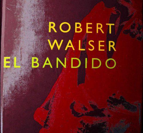 El Bandido / Robert Walser