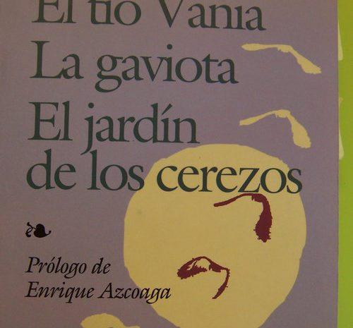 El tío Vania, La Gaviota y El Jardín de los Cerezos / Anton Chèjov