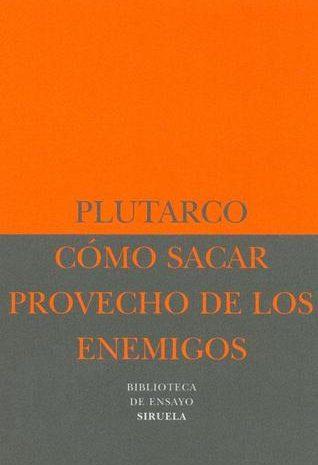 Cómo sacar provecho de los enemigos / Plutarco