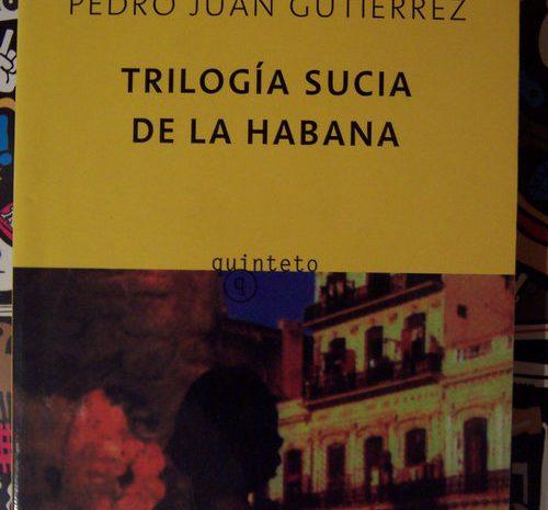 Trilogía sucia de La Habana / Pedro Juan Gutiérrez