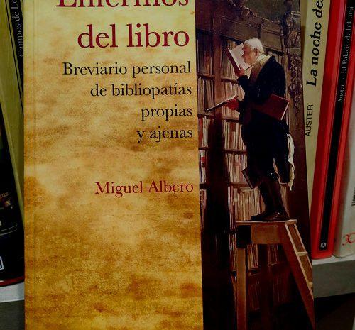 Enfermos del libro: breviario personal de bibliopatías propias y ajenas / Miguel Albero