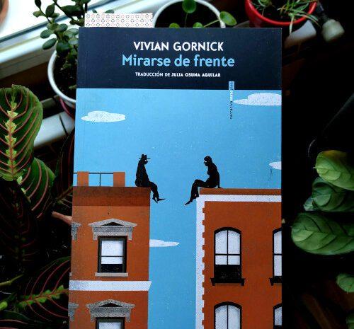 Mirarse de frente / Vivian Gornick