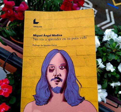 No vas a aprender en tu puta vida / Miguel Ángel Medina (Med Vega)